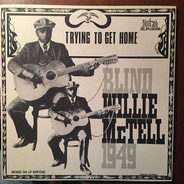 Blind Willie McTell - Blind Willie McTell 1949, Trying To Get Home