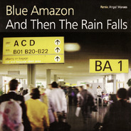 Blue Amazon - And Then The Rain Falls