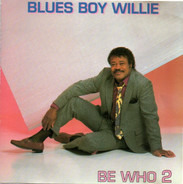 Blues Boy Willie - Be Who 2