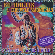 Bo Dollis & The Wild Magnolias - 30 Years .. And Still WILD!