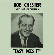 Bob Chester And His Orchestra - Easy Does It