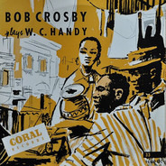 Bob Crosby And His Orchestra - Plays W.C. Handy