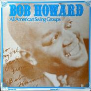 Bob Howard - Bob Howard All American Swing Groups - A Chronological Study - Vol. 3