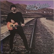 Bob Seger And The Silver Bullet Band - Greatest Hits