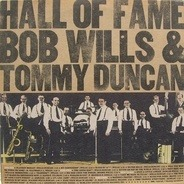 Bob Wills & Tommy Duncan - Hall Of Fame