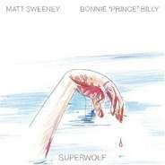 Bonnie 'Prince' Billy - Superwolf