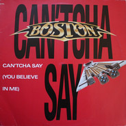 Boston - Can'tcha Say (You Believe In Me) / Still In Love