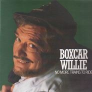 Boxcar Willie - No More Trains To Ride