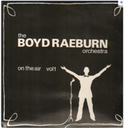Boyd Raeburn And His Orchestra - On The Air Vol. 1
