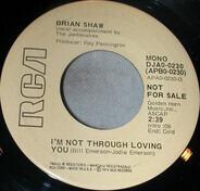 Brian Shaw - I'm Not Through Loving You