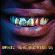 Brother JT - The Svelteness Of Boogietude