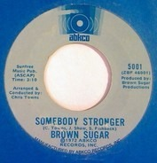 Brown Sugar - Somebody Stronger / One Way Street Called Love