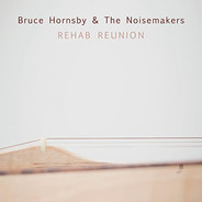 Bruce Hornsby And The Noisemakers - Rehab Reunion