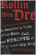 Bruce Williams - Rollin' with Dre: The Unauthorized Account: An Insider's Tale of the Rise, Fall, and Rebirth of Wes