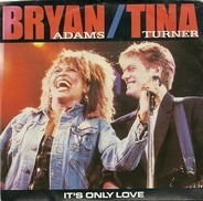 Bryan Adams , Tina Turner - It's Only Love / The Only One