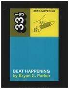 Bryan C. Parker - Beat Happening's Beat Happening (33 1/3, Band 107)
