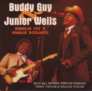 Buddy Guy & Junior Wells With Bill Wyman , Pinetop Perkins , Terry Taylor & Dallas Taylor - Drinkin' TNT 'n' Smokin' Dynamite