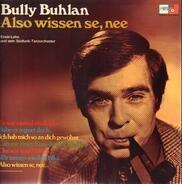 Bully Buhlan - Also Wissen Se, Nee