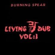 Burning Spear - Living Dub Volume 1