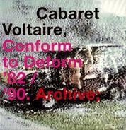 Cabaret Voltaire - Conform To Deform '82 / '90. Archive;