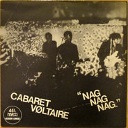 Cabaret Voltaire - Nag Nag Nag