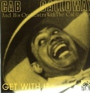 Cab Calloway And His Orchestra With The Cabbaliers - Get With It