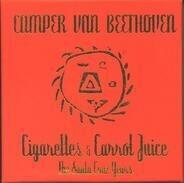 Camper Van Beethoven - Cigarettes And Carrot Juice: The Santa Cruz Years