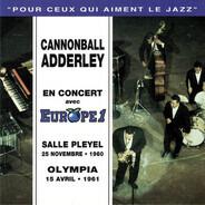 Cannonball Adderley - En Concert Avec Europe 1 - Salle Pleyel 25 Novembre • 1960 - Olympia 15 Avril • 1961