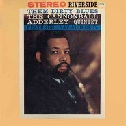 Cannonball Adderley Quintet - Them Dirty Blues
