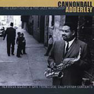 Cannonball Adderley - The Lighthouse & The Jazz Workshop: Hermosa Beach & San Francisco Concerts