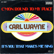 Carl Wayne - C'mon Round My Place / It's You That Makes Me Sing