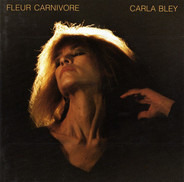 Carla Bley - Fleur Carnivore