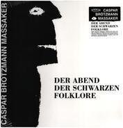 Caspar Brötzmann Massaker - Der Abend der Schwarzen Folklore