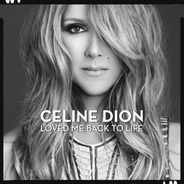 Céline Dion - Loved Me Back to Life