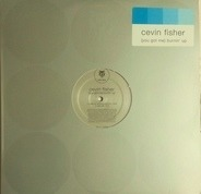 Cevin Fisher - (You Got Me) Burnin' Up