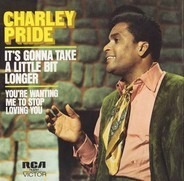 Charley Pride - It's Gonna Take A Little Bit Longer / You're Wanting Me To Stop Loving You