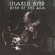 Charlie Byrd - Byrd by the Sea