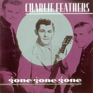 Charlie Feathers - Gone Gone Gone
