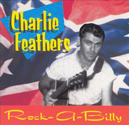 Charlie Feathers - Rock-A-Billy - The Definitive Collection Of Rare And Unissued Recordings 1954-1973!