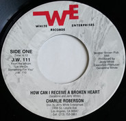 Charlie Roberson - How Can I Receive A Broken Heart