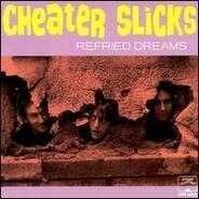 Cheater Slicks - Refried Dreams