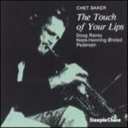 Chet Baker , Doug Raney , Niels-Henning Ørsted Pedersen - The Touch of Your Lips