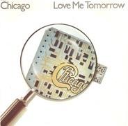 Chicago - Love Me Tomorrow