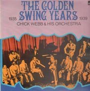 Chick Webb & His Orchestra - The Golden Swing Years (1935-1939)