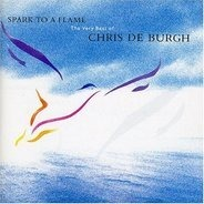 Chris de Burgh - Spark To A Flame (The Very Best Of Chris De Burgh)