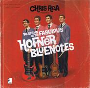 Chris Rea - Presents : The Return Of The Fabulous Hofner Bluenotes
