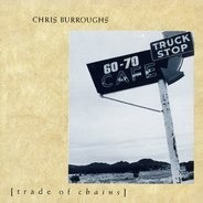 Chris Burroughs - Trade Of Chains