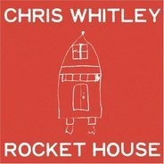 Chris Whitley - Rocket House