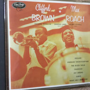 Clifford Brown And Max Roach - Clifford Brown and Max Roach
