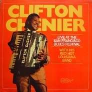 Clifton Chenier With His Red Hot Louisiana Band - Live At The San Francisco Blues Festival